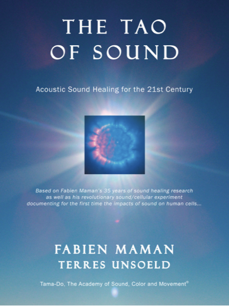 THE TAO OF SOUND by Sound Master Fabien Maman and Master Teacher Terres Unsoeld