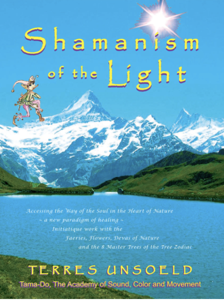 SHAMANISM OF THE LIGHT by Master Guide Faery Shaman Terres Unsoeld
